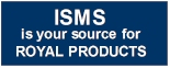 ISMS is your source for Royal Products. Give us a call.